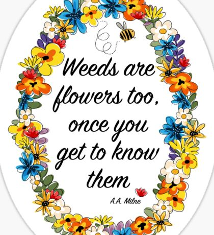 Weeds are flowers too... Sticker