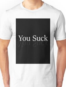 You suck done all boring like Brandon said just to prove its dumb Unisex T-Shirt