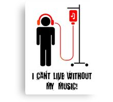 I Can't Live Without My Music Canvas Print