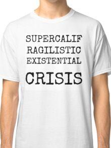 Supercalifragilistic-existential crisis Classic T-Shirt