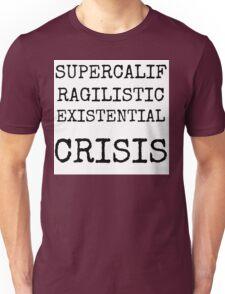 Supercalifragilistic-existential crisis Unisex T-Shirt