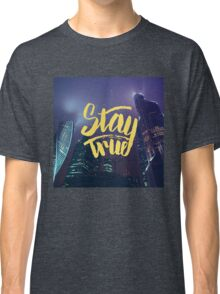 Stay True. Inspirational quote. Midnight city Classic T-Shirt