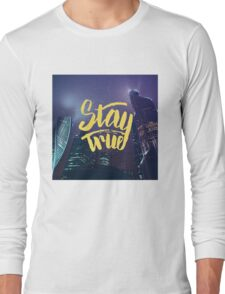 Stay True. Inspirational quote. Midnight city Long Sleeve T-Shirt