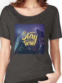 Stay True. Inspirational quote. Midnight city Women's Relaxed Fit T-Shirt