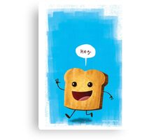 Hey, Toast! Canvas Print