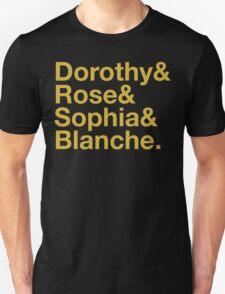 GOLDEN GIRLS ROLL CALL DOROTHY ROSE BLANCE SOPHIA Unisex T-Shirt