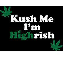Kush Me I'm Highrish Photographic Print
