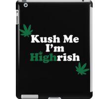 Kush Me I'm Highrish iPad Case/Skin