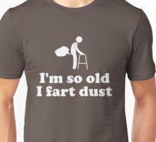 I'm so old I fart dust Unisex T-Shirt
