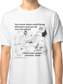 Those small flying dinosaurs Classic T-Shirt