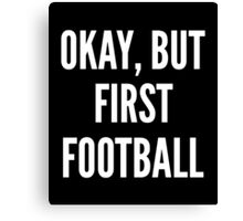 Okay But First Football Canvas Print