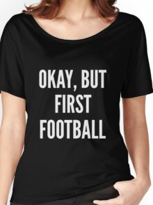 Okay But First Football Women's Relaxed Fit T-Shirt