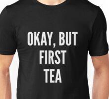 Okay But First Tea Unisex T-Shirt