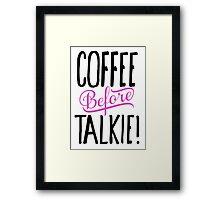Coffee before Talkie! Framed Print