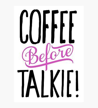 Coffee before Talkie! Photographic Print