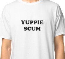 Yuppie Scum Classic T-Shirt