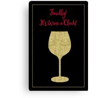 Finally! It's Wine O'Clock! Humorous Modern poster Canvas Print