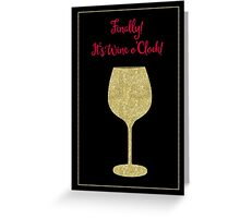 Finally! It's Wine O'Clock! Humorous Modern poster Greeting Card