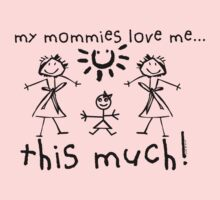 My Mommies Love Me...This Much! (Girl) Baby Tee