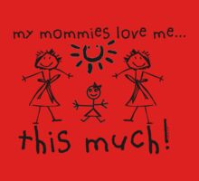 My Mommies Love Me...This Much! (Girl) Kids Tee