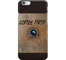 Coffee First a coffee lovers priority, coffee drinker iPhone Case/Skin