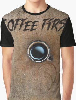 Coffee First a coffee lovers priority, coffee drinker Graphic T-Shirt