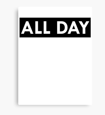ALL DAY Canvas Print