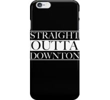 Straight Outta Downton iPhone Case/Skin