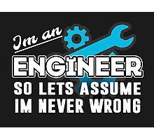 Im an engineer.  Photographic Print
