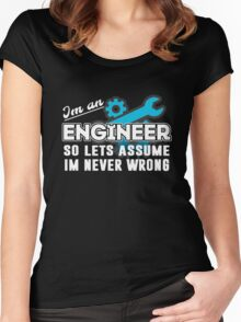Im an engineer.  Women's Fitted Scoop T-Shirt