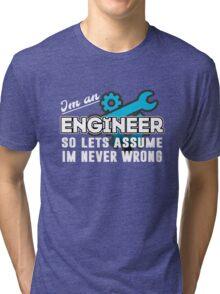 Im an engineer.  Tri-blend T-Shirt