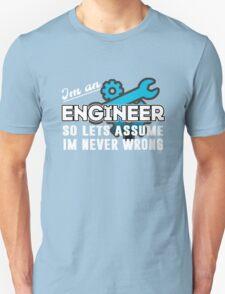 Im an engineer.  Unisex T-Shirt