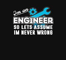 Im an engineer.  Unisex T-Shirt
