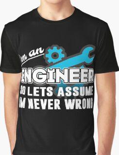 Im an engineer.  Graphic T-Shirt