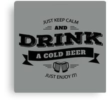 KEEP CALM AND DRINK A COLD BEER Canvas Print