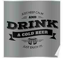 KEEP CALM AND DRINK A COLD BEER Poster