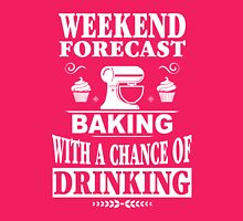 Weekend Forecast Baking With A Chance Of Drinking Womens T-Shirt