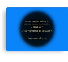 An Error Doesn't Become a Mistake Until you Refuse to Correct it Canvas Print