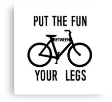 Put the Fun Between Your Legs Canvas Print