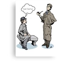Victorian Sherlock and Watson - God, I hate him. Canvas Print