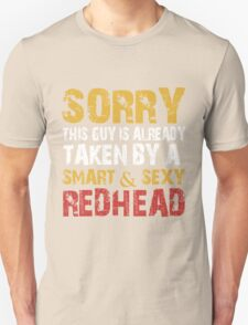 Sorry this guy is already taken by a smart and sexy redhead Unisex T-Shirt