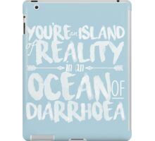"""You're an island of reality in an ocean of diarrhoea"" iPad Case/Skin"