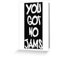 you got no jams white Greeting Card