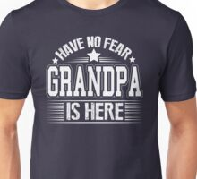 Grandpa Is Here Unisex T-Shirt