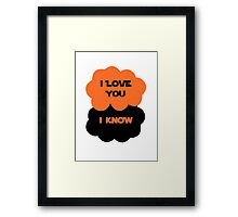 I Love You. I Know. Framed Print