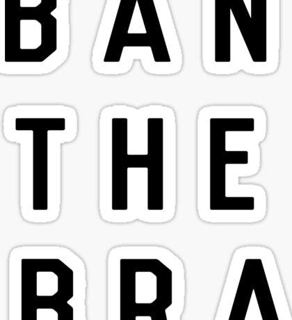 BAN THE BRA Sticker