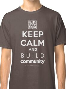 Keep Calm and Build Community Classic T-Shirt