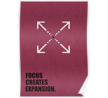 Focus Creates Expansion - Inspirational Quotes Poster