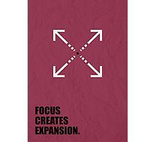 Focus Creates Expansion - Inspirational Quotes Photographic Print