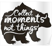 Collect moments not things - quote Poster